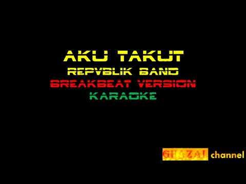 aku takut   repvblik band remix version karaoke - Bang Fa'iZ