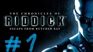 The Chronicles of Riddick: Escape from Butcher Bay - Part 1 - Intro/Gameplay (No Commentary)