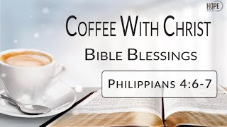 Coffee with Christ: Bible Blessings - Philippians 4:6-7 (Episode 1: Part 1)