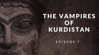 Are There Real Vampires in Kurdistan, Iraq?