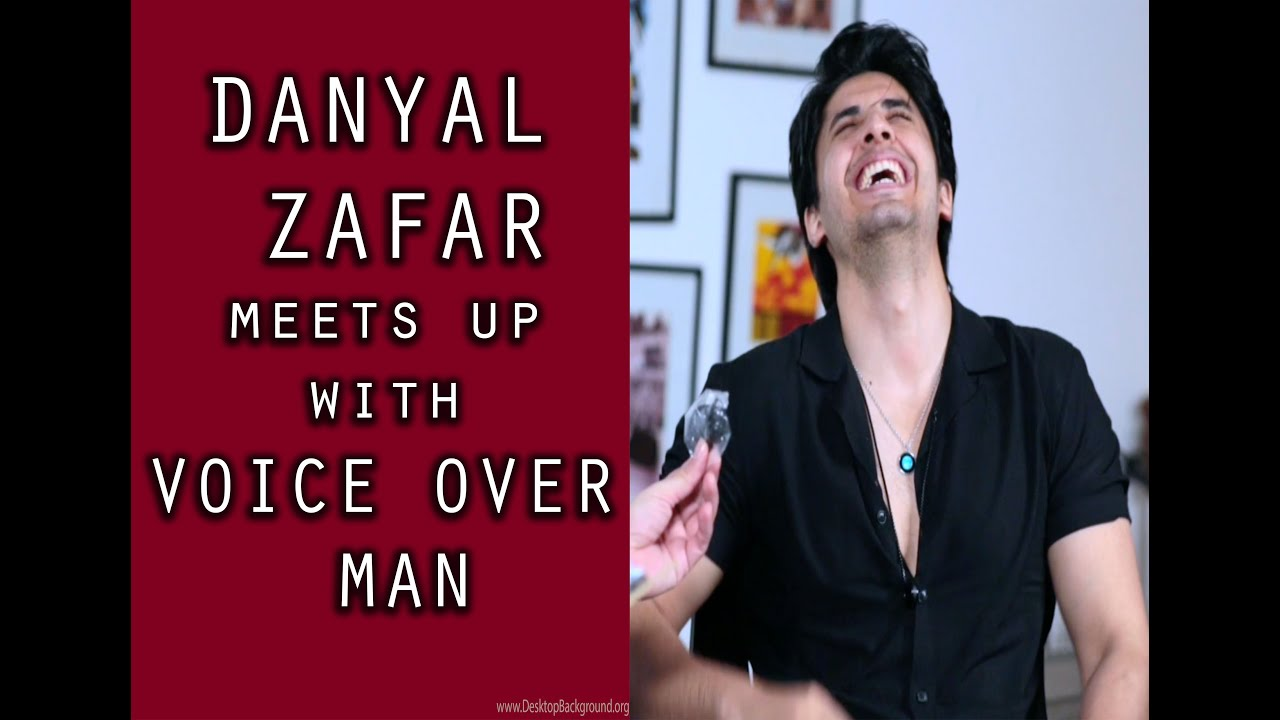 Danyal Zafar meets up with Voice Over Man