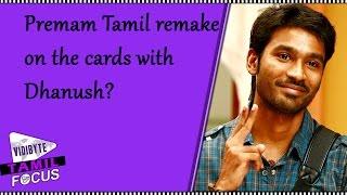 Dhanush to Remake Premam Malayalam Movie in Tamil?