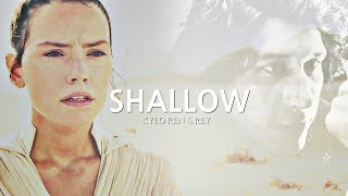 » Kylo Ren + Rey   Shallow [The Rise Of Skywalker]