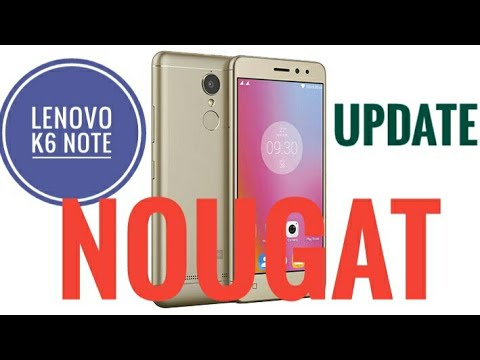 Lenovo K6 note Nougat Update - latest Android version