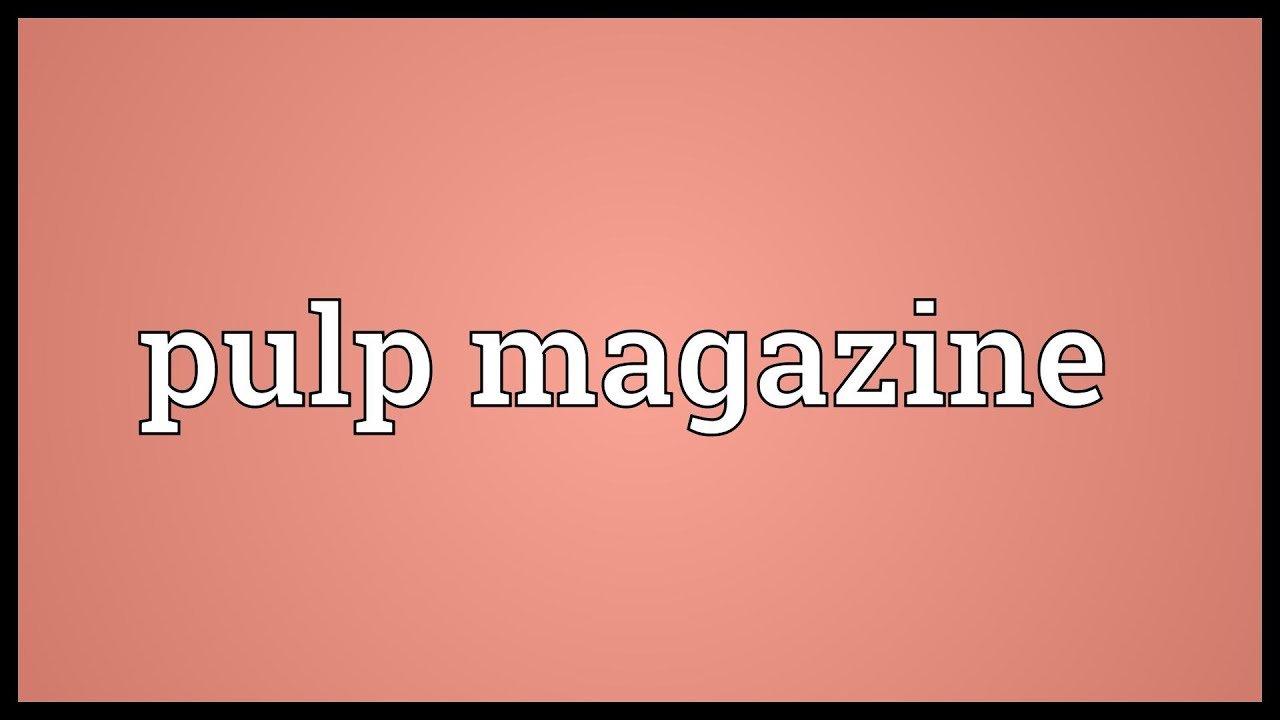 Pulp magazine Meaning