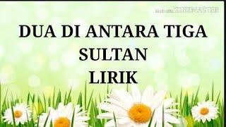 """Download Lirik lagu """"DUA DI ANTARA TIGA""""SULTAN Terbaru"""