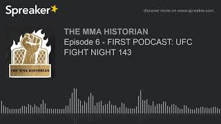 Episode 6 - FIRST PODCAST: UFC FIGHT NIGHT 143 (made with Spreaker)