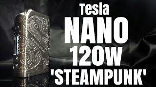 TESLA 120 NANO - STEAMPUNK - More irritable than punk but GOOD(ish)