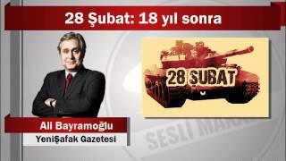 Ali Bayramoğlu : 28 Şubat: 18 yıl sonra