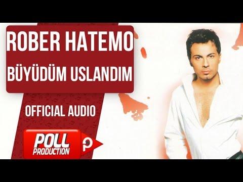Rober Hatemo - Büyüdüm Uslandım - ( Official Audio )