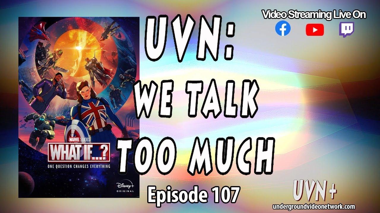 UVN: We Talk Too Much Episode 107