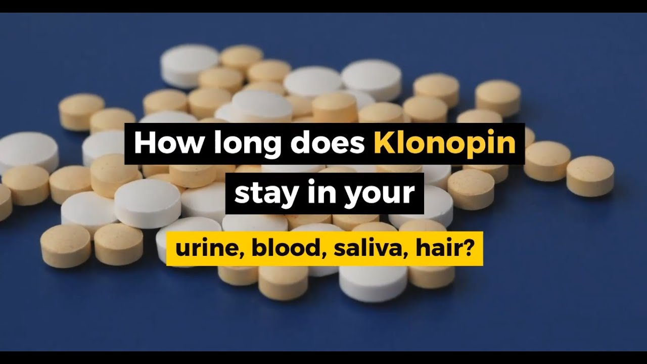 How long does Klonopin stay in your system once it has entered your bloodstream?