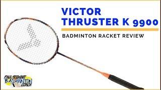 victor thruster k 9900 badminton racket review