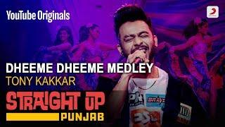 Dheeme Dheeme Medley Tony Kakkar Straight Up Punjab
