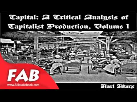 Capital a critical analysis of capitalist production, Vol 1 Part 1/4 Full Audiobook