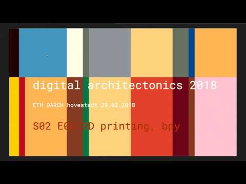 Ludger Hovestadt - Digital Architectonics S02E02 : 3D printing  [Part 1]