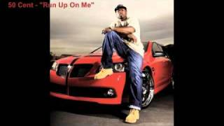 "50 Cent - ""Run Up On Me"" [Freestyle] [NEW February 2011]"
