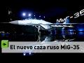 Rusia ofrece a las fuerzas aéreas de América Latina su avanzado caza MiG-35