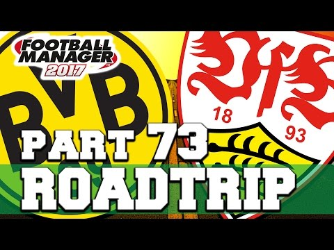 ROADTRIP | PART 73 | DORTMUND OR STUTTGART?! | FOOTBALL MANAGER 2017