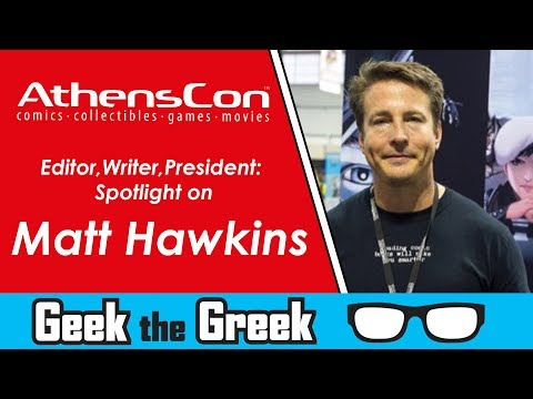 Geek the Greek - Editor, Writer, President: Spotlight on Matt Hawkins - AthensCon 2017
