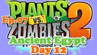 Plants vs Zombies 2 - Egito Antigo (Ancient Egypt) Day 12 - Ep.07