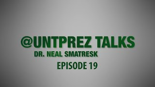 UNTPrez Talks Ep. 19