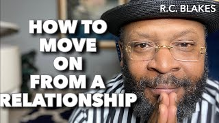 HOW TO MOVE ON FROM A RELATIONSHIP by RC BLAKES