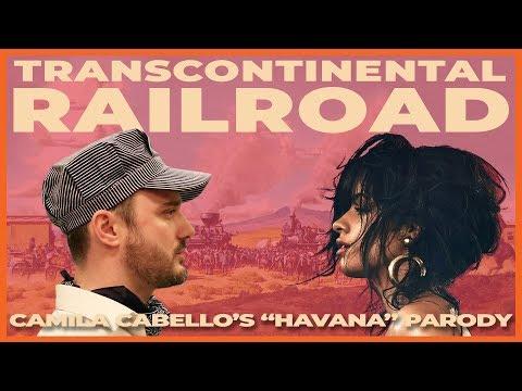 "Transcontinental Railroad (Camila Cabello's ""Havana"" Parody)"