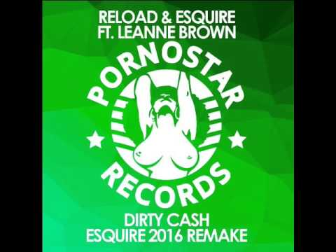 RELOAD & eSQUIRE f t Leanne Brown   Dirty Cash (eSQUIRE 2016 Remake)