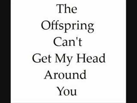 The Offspring, Can't Get My Head Around You