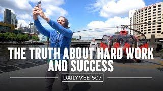 The Truth About Hard Work and Success | DailyVee 507