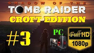 Shadow of the Tomb Raider | Croft Edition | Part #03