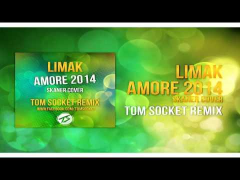 Limak   Amore 2014   Skaner Cover  TOM SOCKET REMIX