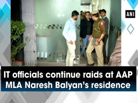 IT officials continue raids at AAP MLA Naresh Balyan s residence