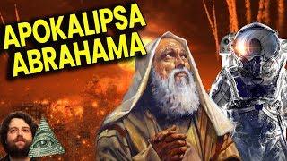 Apokalipsa Abrahama - Znaki Końca Świata w Zakazanej Ewangelii + Starożytni Kosmici w Biblii Film PL
