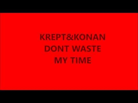 KREPT AND KONAN DONT WASTE MY TIME LYRICS IN DESCRIPTION