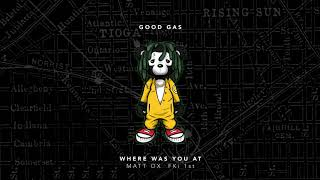 Good Gas - Where Was You At (feat. Matt Ox & FKi 1st) [Official Full Stream]