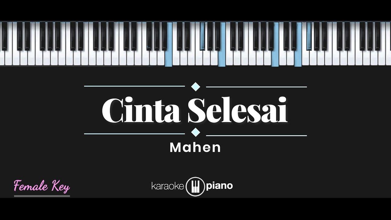 Cinta Selesai - Mahen (KARAOKE PIANO - FEMALE KEY)