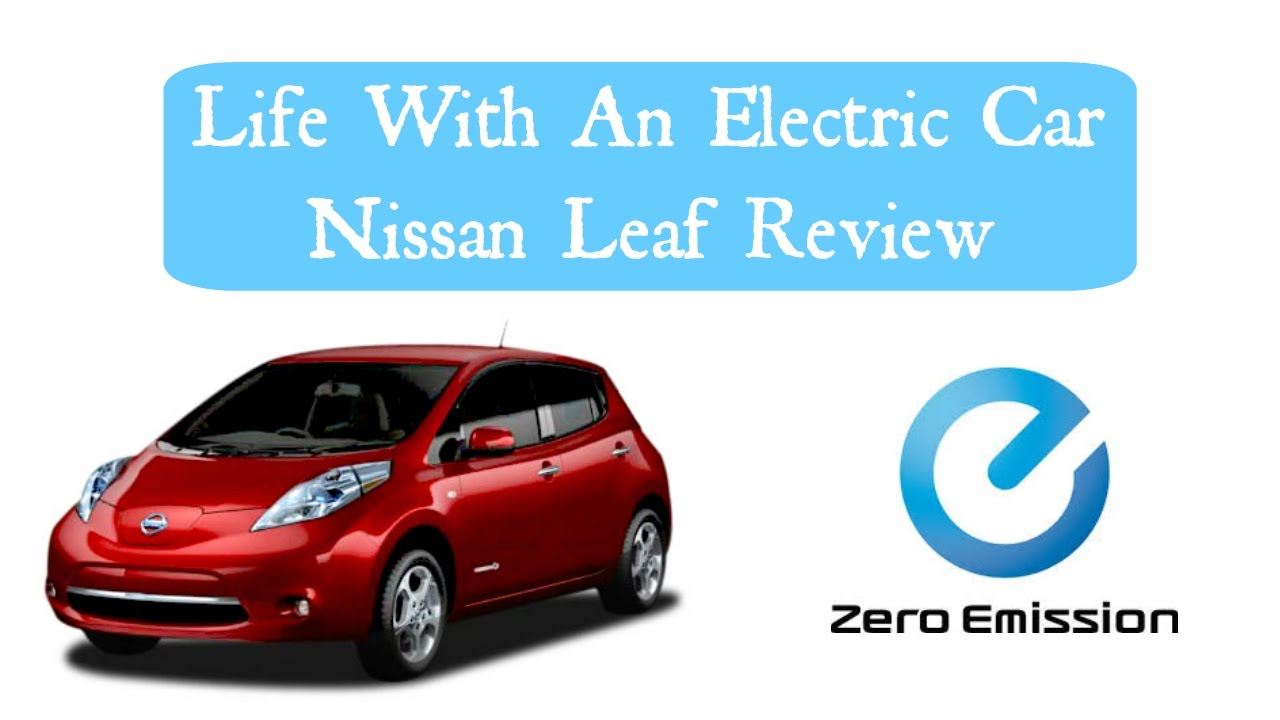 Life With An Electric Car Nissan Leaf Review Youtube