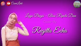 lirik lagu alosi ripolo dua - lagu bugis || cover regita
