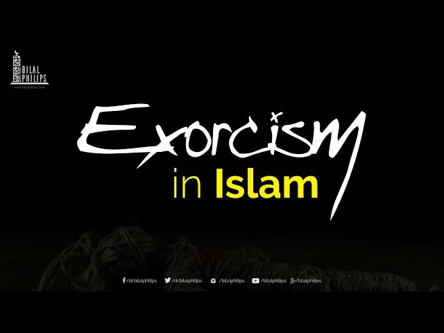 Exorcism in Islam - Dr. Bilal Philips [HD]