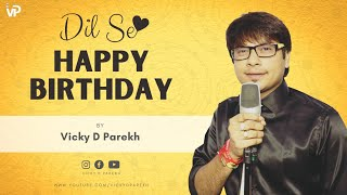 Dil Se Happy Birthday | Special Birthday Song | Vicky D Parekh | Latest New Birthday Songs