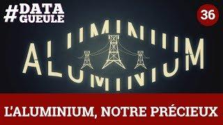 L' Aluminium, notre Précieux #DATAGUEULE 36