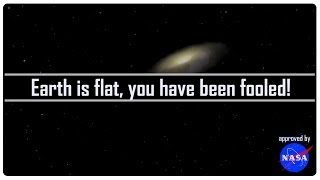 Earth is flat, you have been fooled! (v2)