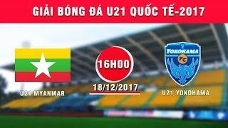 full  u21 myanmar vs u21 yokohama  giai bong da u21 quoc te bao thanh nien 2017