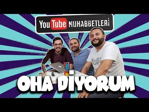 OHA DİYORUM - YouTube Muhabbetleri #20