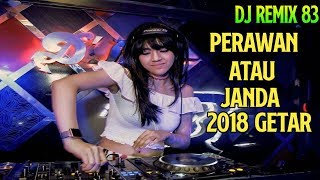 Download lagu DJ ramix perawan atau janda-dangdut 2018-2019