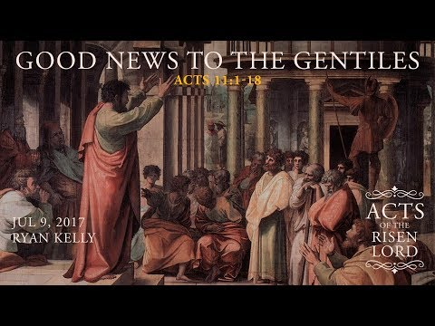 "Ryan Kelly, ""Good News to the Gentiles"" - Acts 11:1-18"