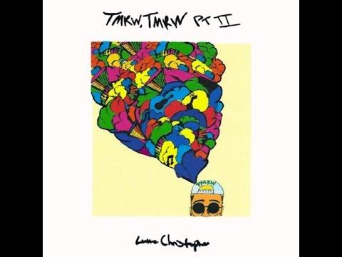 Luke Christopher (@LukeChrisMuzic) - Tmrw, Tmrw PT II (#TMRWTMRW2) [full mixtape]