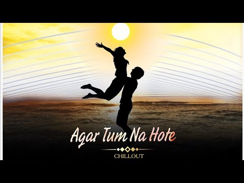 Agar Tum Na Hote (Chillout Remix)  DJ7OFFICIA n DJ MUSIC FACTORY